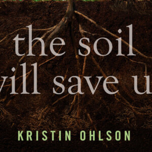 土壤的救贖:科學家、農人、美食家如何攜手治療土壤、拯救地球 (The Soil Will Save Us: How Scientists, Farmers, and Foodies Are Healing the Soil to Save the Planet)